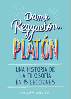 Portada del libro Dame reggaetón, Platón