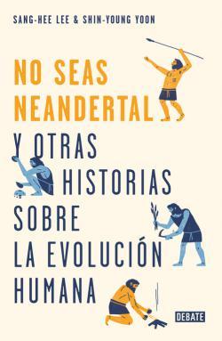 Portada del libro ¡No seas neandertal!