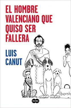 Portada del libro El hombre valenciano que quiso ser fallera