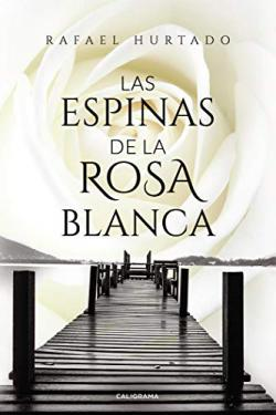 Portada del libro Las espinas de la rosa blanca