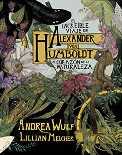 Portada del libro El increíble viaje de Alexander von Humboldt al corazón de la naturaleza