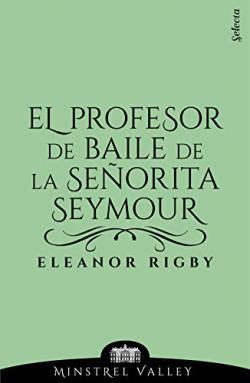 Portada del libro El profesor de baile de la señorita Seymour (Minstrel Valley 2)