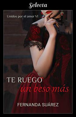 Portada del libro Te ruego un beso más (Unidos por el amor 6)