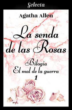 Portada del libro La senda de las rosas (Bilogía El mal de la guerra 1)