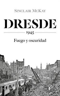 Portada del libro Dresde: 1945. Fuego y oscuridad