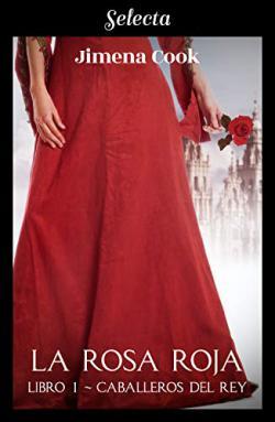 Portada del libro La rosa roja (Los caballeros del Rey 1)