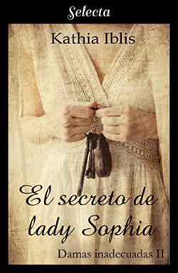 Portada del libro El secreto de lady Sophia (Damas inadecuadas 2)