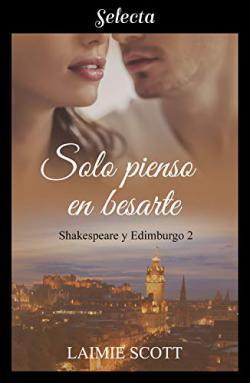 Portada del libro Solo pienso en besarte (Shakespeare y Edimburgo 2)