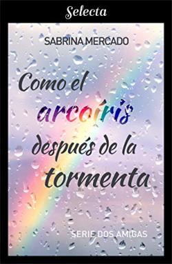 Portada del libro Como el arcoíris después de la tormenta (Serie Dos Amigas 1)