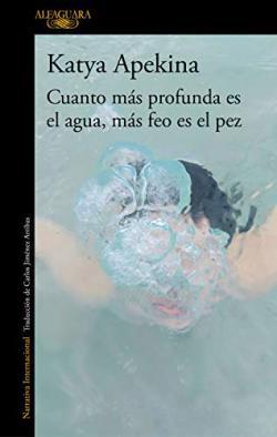 Portada del libro Cuanto más profunda es el agua, más feo es el pez