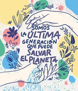 Portada del libro Somos la última generación que puede salvar el planeta