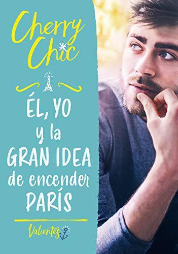 Portada del libro Él, yo y la gran idea de encender París (Valientes)