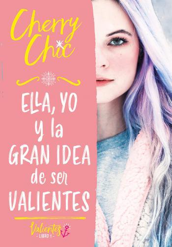 Portada del libro Ella, yo y la gran idea de ser valientes (Valientes)