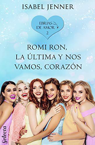 Portada del libro Romi Ron, la última y nos vamos, corazón (Ebrias de amor 2)