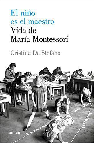 Portada del libro El niño es el maestro. Vida de Maria Montessori