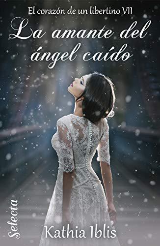 Portada del libro La amante del ángel caído (El corazón de un libertino 7)
