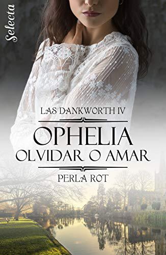 Portada del libro Ophelia. Olvidar o amar (Las Dankworth 4)