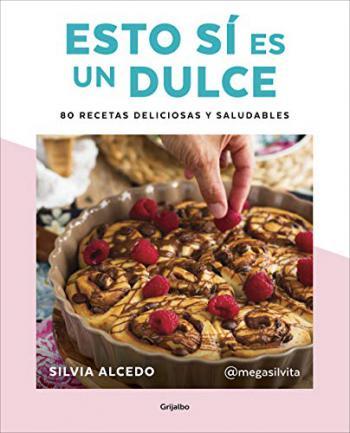 Portada del libro Esto sí es un dulce. 80 recetas deliciosas y saludables